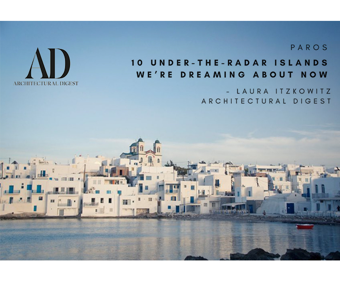 ARCHITECTURAL DIGEST: Islands to Dream about Now | Paros
